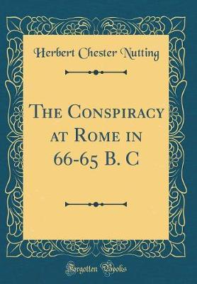 The Conspiracy at Rome in 66-65 B. C (Classic Reprint)