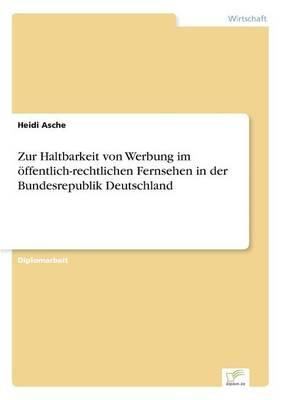 Zur Haltbarkeit von Werbung im öffentlich-rechtlichen Fernsehen in der Bundesrepublik Deutschland