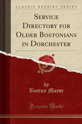 Service Directory for Older Bostonians in Dorchester (Classic Reprint)
