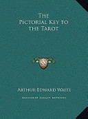 The Pictorial Key to the Tarot the Pictorial Key to the Tarot