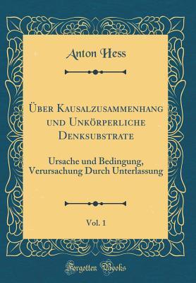 Über Kausalzusammenhang und Unkörperliche Denksubstrate, Vol. 1