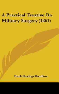 A Practical Treatise on Military Surgery (1861)