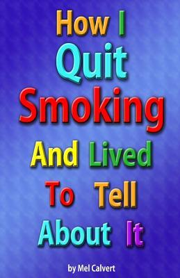 How I Quit Smoking and Lived to Tell About It