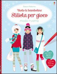 Stilista per gioco. Moda inverno. Vesto le bamboline. Con adesivi. Ediz. illustrata