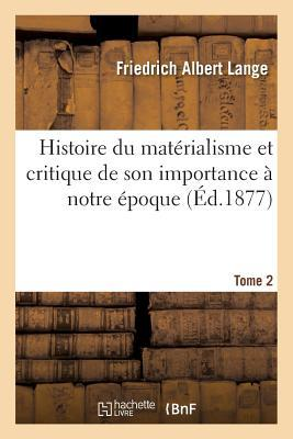 Histoire du Materialisme et Critique de Son Importance a Notre Epoque. Tome 2