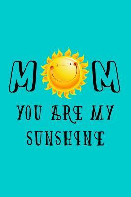 Mom You Are My Sunshine