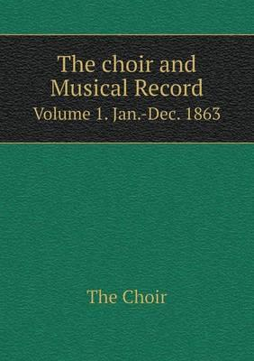 The Choir and Musical Record Volume 1. Jan.-Dec. 1863