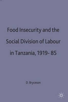 Food Insecurity and the Social Division of Labour in Tanzania 1919-85
