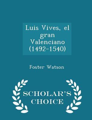 Luis Vives, El Gran Valenciano (1492-1540) - Scholar's Choice Edition