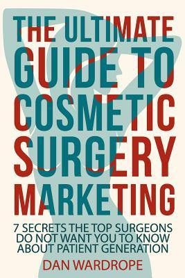 The Ultimate Guide to Cosmetic Surgery Marketing