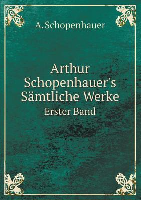 Arthur Schopenhauer's Samtliche Werke Erster Band