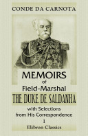 Memoirs of Field-Marshal the Duke de Saldanha, with Selections from His Correspondence. By the Conde da Carnota. Volume 1
