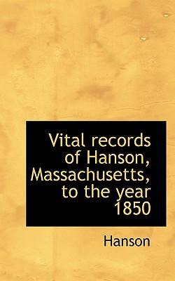Vital Records of Hanson, Massachusetts, to the Year 1850