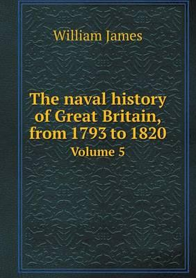 The Naval History of Great Britain, from 1793 to 1820 Volume 5