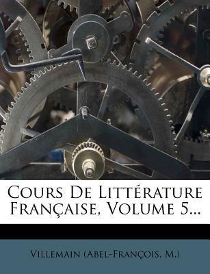 Cours de Litt Rature Fran Aise, Volume 5.