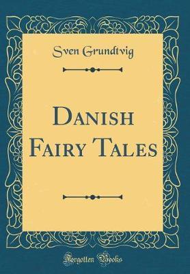 Danish Fairy Tales (Classic Reprint)