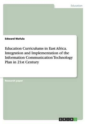 Education Curriculums in East Africa. Integration and Implementation of the Information Communication Technology Plan in 21st Century