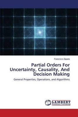 Partial Orders For Uncertainty, Causality, And Decision Making
