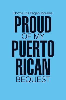 Proud of my Puerto Rican Bequest