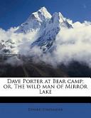 Dave Porter at Bear Camp; Or, the Wild Man of Mirror Lake