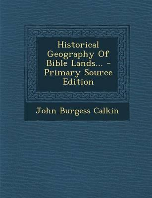 Historical Geography of Bible Lands...