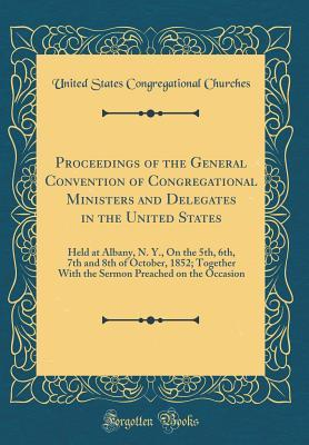 Proceedings of the General Convention of Congregational Ministers and Delegates in the United States