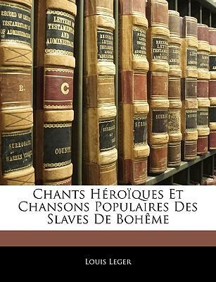 Chants Hroques Et Chansons Populaires Des Slaves de Bohme