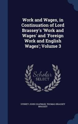 Work and Wages, in Continuation of Lord Brassey's 'Work and Wages' and 'Foreign Work and English Wages'; Volume 3