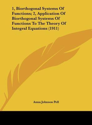 1, Biorthogonal Systems of Functions; 2, Application of Biorthogonal Systems of Functions to the Theory of Integral Equations (1911)