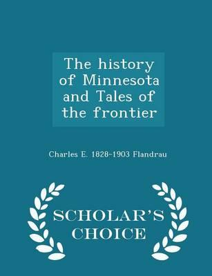 The History of Minnesota and Tales of the Frontier - Scholar's Choice Edition