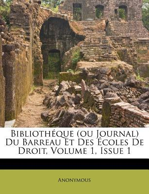 Bibliotheque (Ou Journal) Du Barreau Et Des Ecoles de Droit, Volume 1, Issue 1