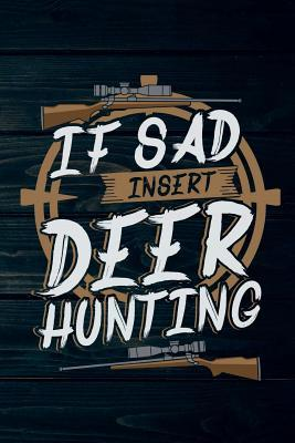 If Sad Insert Deer Hunting