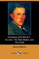Christmas 200,000 B.C., an Ulm, the Rain-Maker, and the Child (Dodo Press)