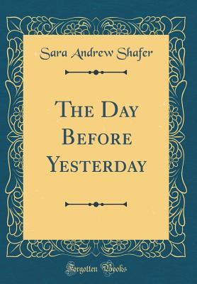 The Day Before Yesterday (Classic Reprint)