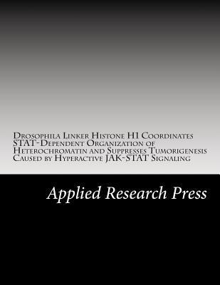 Drosophila Linker Histone H1 Coordinates Stat-dependent Organization of Heterochromatin and Suppresses Tumorigenesis Caused by Hyperactive Jak-stat Signaling