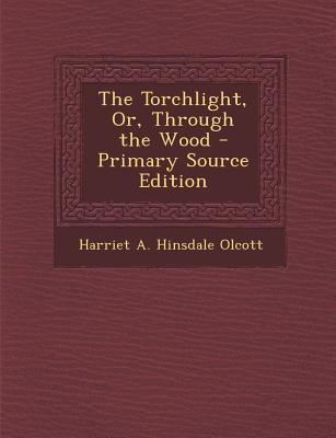 The Torchlight, Or, Through the Wood - Primary Source Edition