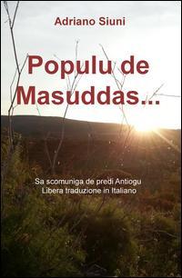 Populu de Masuddas... Sa scomuniga de predi Antiogu. Libera traduzione in Italiano