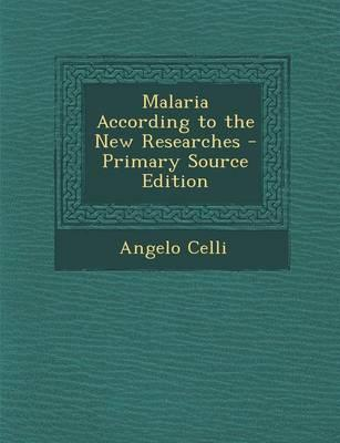 Malaria According to the New Researches - Primary Source Edition