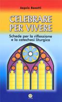 Celebrare per vivere. Schede per la riflessione e la catechesi liturgica