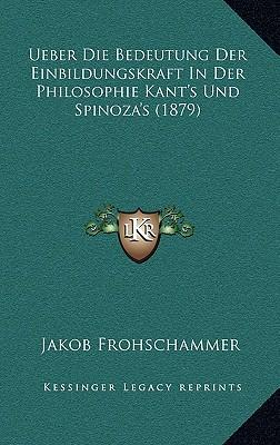 Ueber Die Bedeutung Der Einbildungskraft in Der Philosophie Kant's Und Spinoza's (1879)