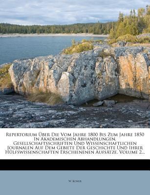 Repertorium über die vom Jahre 1800 bis zum Jahre 1850 in akademischen Abhandlungen, Gesellschaftsschriften und wissenschaftlichen Journalen auf dem ... Hülfswissenschaften erschienenen Aufsätze.