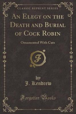 An Elegy on the Death and Burial of Cock Robin