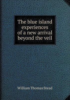The Blue Island Experiences of a New Arrival Beyond the Veil