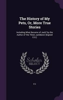 The History of My Pets, Or, More True Stories