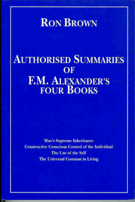 Authorized Summaries of F.M.Alexander's Four Books