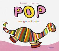 Pop mangia tutti i colori. Ediz. a colori