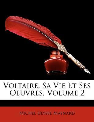 Voltaire, Sa Vie Et Ses Oeuvres, Volume 2