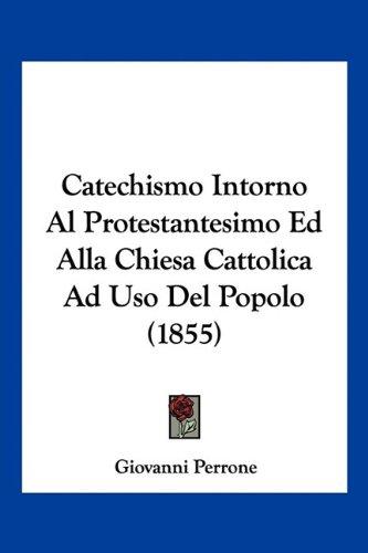 Catechismo intorno al protestantesimo ed alla chiesa cattolica ad uso del popolo (1855)