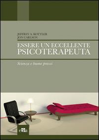 Essere un eccellente psicoterapeuta. Scienza e buone prassi