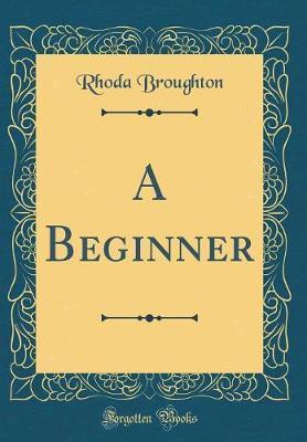 A Beginner (Classic Reprint)